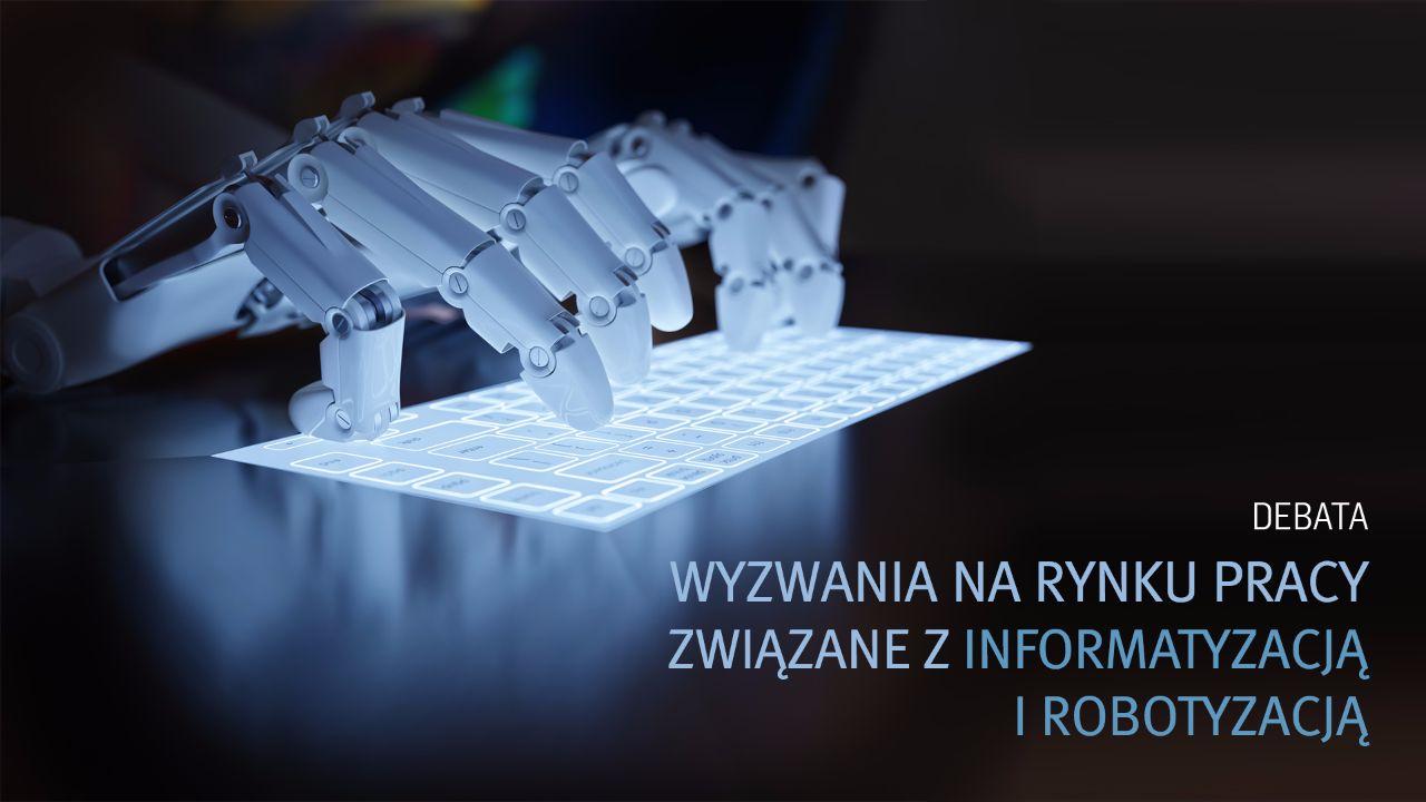 Debata: Wyzwania rynku pracy związane z informatyzacją i robotyzacją