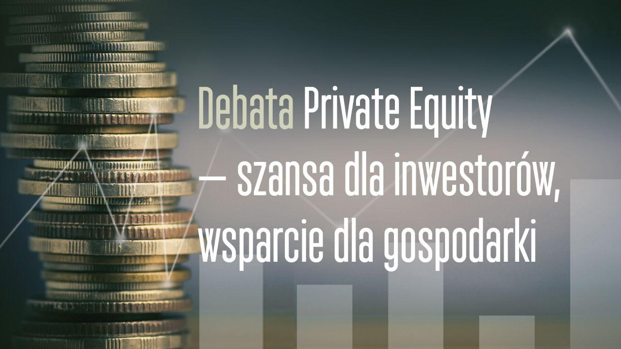 Debata: Private Equity - szansa dla inwestorów, wsparcie dla gospodarki